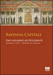 Libro Ravenna capitale. Uno sguardo ad occidente. Romani e Goti, Isidoro di Siviglia