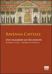 Ravenna capitale. Uno sguardo ad occidente. Romani e Goti, Isidoro di Siviglia