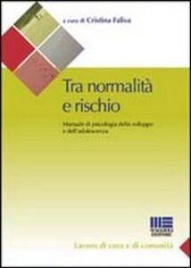 Libro Tra normalità e rischio. Manuale di psicologia dello sviluppo e dell'adolescenza Cristina Faliva