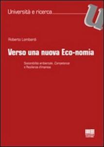 Verso una nuova eco-nomia. Sostenibilità ambientale, competence e resilienza d'impresa - Roberto Lombardi - copertina