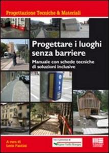 Libro Progettare i luoghi senza barriere. Manuale con schede tecniche di soluzioni inclusive Leris Fantini
