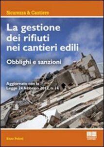 Foto Cover di La gestione dei rifiuti nei cantieri edili, Libro di Enzo Pelosi, edito da Maggioli Editore