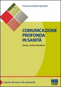 Libro Comunicazione profonda in sanità. Senso, verità, desiderio Francesco Calamo Specchia