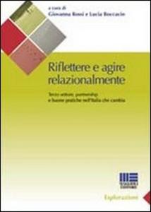 Libro Riflettere e agire relazionalmente. Terzo settore, partnership e buone pratiche nell'Italia che cambia Lucia Boccacin , Giovanna Rossi