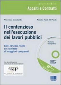 Libro Il contenzioso nell'esecuzione dei lavori pubblici. Con CD-ROM Nunzio Santi Di Paola , Vincenzo Lombardo