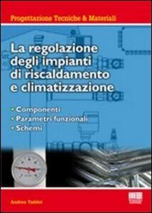 Libro La regolazione degli impianti di riscaldamento e climatizzazione. Componenti, parametri funzionali, schemi Andrea Taddei