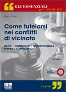 Libro Come tutelarsi nei conflitti di vicinato. Con CD-ROM Bruno Cirillo