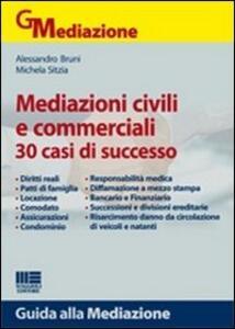 Mediazioni civili e commerciali. 30 casi di successo