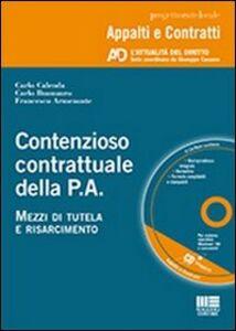 Libro Contenzioso contrattuale della P.A. Mezzi di tutela e risarcimento. Con CD-ROM Francesco Armenante , Carlo Buonauro , Carlo Calenda