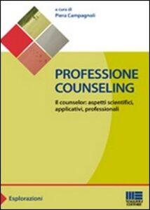 Libro Professione counseling. Il counselor: aspetti scientifici, applicativi, professionali Piera Campagnoli