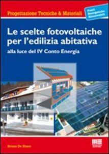 Libro Le scelte fotovoltaiche per l'edilizia abitativa Bruno De Nisco