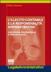 Libro L' illecito contabile e la responsabilità amministrativa. Disciplina sostanziale e processuale Pelino Santoro