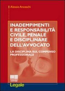 Foto Cover di Inadempimenti e responsabilità civile, penale e disciplinare dell'avvocato, Libro di Alessio Anceschi, edito da Maggioli Editore