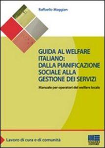 Libro Guida al welfare italiano: dalla pianificazione sociale alla gestione dei servizi. Manuale per operatori del welfare locale Raffaello Maggian