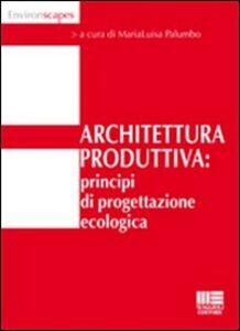 Libro Architettura produttiva. Principi di progettazione ecologica