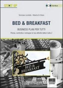 Libro Bed & Breakfast. Business plan per tutti. Con CD-ROM Roberta Di Chiara , Tommaso Licchetta