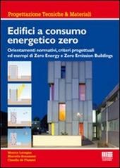 Edifici a consumo energetico zero. Orientamenti normativi, criteri progettuali ed esempi di zero energy e zero emission buildings