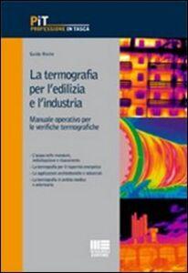 Libro La termografia per l'edilizia e l'industria. Manuale operativo per le verifiche termografiche Guido Roche