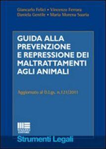 Foto Cover di Guida alla prevenzione e repressione dei maltrattamenti agli animali, Libro di  edito da Maggioli Editore