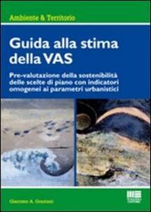 Guida alla stima della VAS. Prevalutazione della sostenibilità delle scelte di piano con indicatori omogenei ai parametri urbanistici