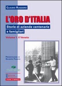 Libro L' oro d'Italia. Storie di aziende centenarie e famigliari. Vol. 1: Il Veneto. Claudio Ruggiero