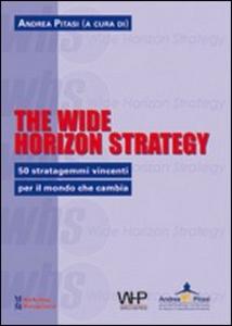 Libro The wide horizon strategy. 50 stratagemmi vincenti per il mondo che cambia