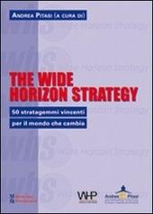 The wide horizon strategy. 50 stratagemmi vincenti per il mondo che cambia