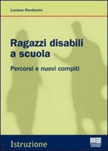 Ragazzi disabili a scuola. Percorsi e nuovi compiti - Luciano Rondanini - copertina