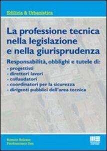 Libro La professione tecnica nella legislazione e nella giurisprudenza Romolo Balasso , Pierfrancesco Zen