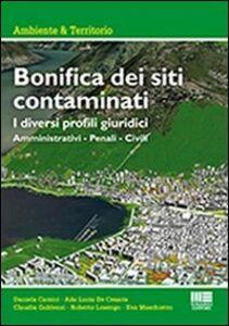 Libro Bonifica dei siti contaminati. I diversi profili giuridici