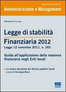 Legge di stabilità finanziaria 2012. Guida all'applicazione della manovra finanziaria negli Enti locali