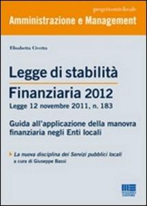 Libro Legge di stabilità finanziaria 2012. Guida all'applicazione della manovra finanziaria negli Enti locali Elisabetta Civetta