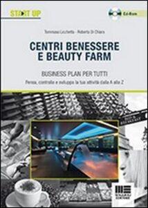 Libro Centri benessere e beauty farm. Business plan per tutti. Con CD-ROM Roberta Di Chiara , Tommaso Licchetta