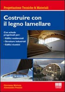 Costruire con il legno lamellare. Con schede progettuali per: Edifici residenziali, strutture industriali, edifici ricettivi.pdf