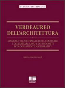 Libro Verdeaureo dell'architettura. Manuale tecnico-pratico del costruire e dell'abitare sano e dei prodotti ecologicamente migliorativi. Serena Omodeo Salè