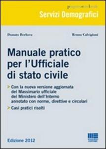 Manuale pratico per l'ufficiale di stato civile. Con massimario del Ministero dell'interno annotato - Donato Berloco,Renzo Calvigioni - copertina