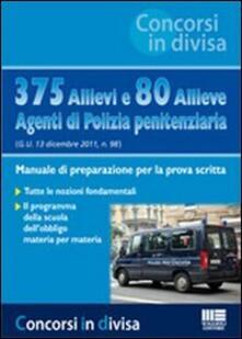 375 allievi e 80 allieve agenti di polizia penitenziaria. Manuale di preparazione per la prova scritta.pdf