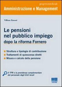 Libro Le pensioni nel pubblico impiego dopo la riforma Fornero Villiam Zanoni
