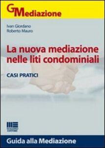 Foto Cover di La nuova mediazione nelle liti condominiali, Libro di Ivan Giordano,Roberto Mauro, edito da Maggioli Editore