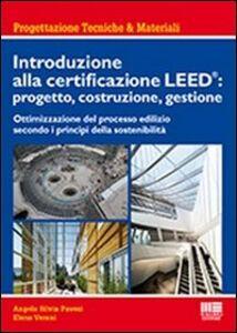 Libro Introduzione alla certificazione Leed: progetto, costruzione, gestione. Ottimizzazione del processo edilizio secondo i principi della sostenibilità Elena Verani , Angela S. Pavesi