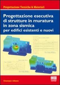 Progettazione esecutiva di strutture in muratura in zona sismica per edifici esistenti e nuovi - Giuseppe Albano - copertina