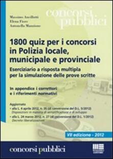 Promoartpalermo.it 1800 quiz per i concorsi in polizia locale, municipale e provinciale. Eserciziario a risposta multipla per la simulazione delle prove scritte Image