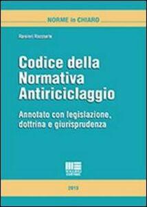 Libro Codice della normativa antiriciclaggio. Annotato con legislazione, dottrina e giurisprudenza Ranieri Razzante