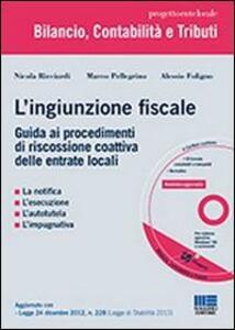 L' ingiunzione fiscale. Guida ai procedimenti di riscossione coattiva delle entrate locali. Con CD-ROM