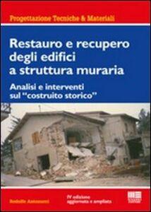 Libro Restauro e recupero degli edifici a struttura muraria. Analisi e interventi sul «costruito storico» Rodolfo Antonucci