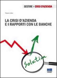 Libro La crisi d'azienda e i rapporti con le banche Rosanna Cafaro