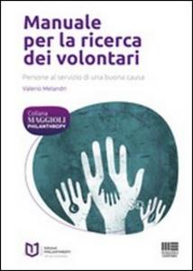 Libro Manuale per la ricerca dei volontari. Persone al servizio di una buona causa Valerio Melandri