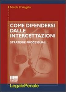 Libro Come difendersi dalle intercettazioni. Strategie processuali Nicola D'Angelo
