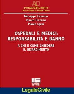 Libro Ospedali e medici. Responsabilità e danni. A chi e come chiedere il risarcimento Giuseppe Cassano
