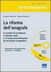 La riforma dell'anagrafe. Il cambio di residenza in tempo reale e il nuovo procedimento di iscrizione anagrafica. Con CD-ROM